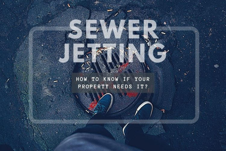Sewer Jetting - How To Know If Your Property Needs It